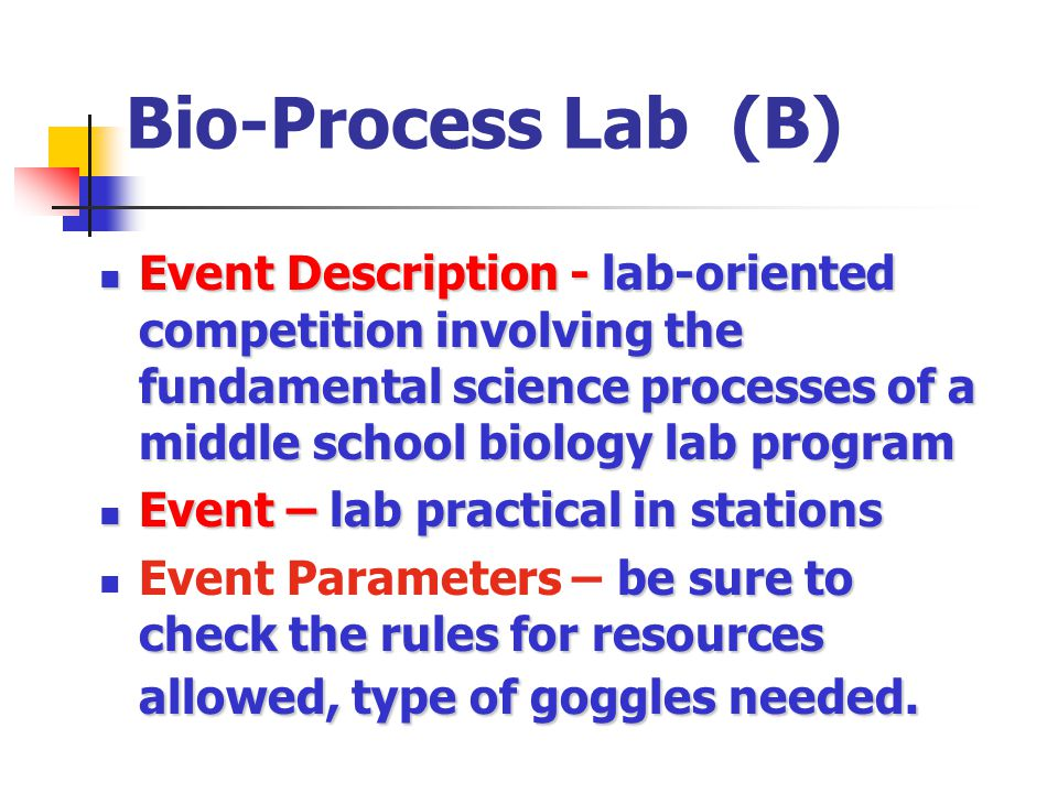 Bio-Process Lab (B) Event Description - lab-oriented competition involving the fundamental science processes of a middle school biology lab program.