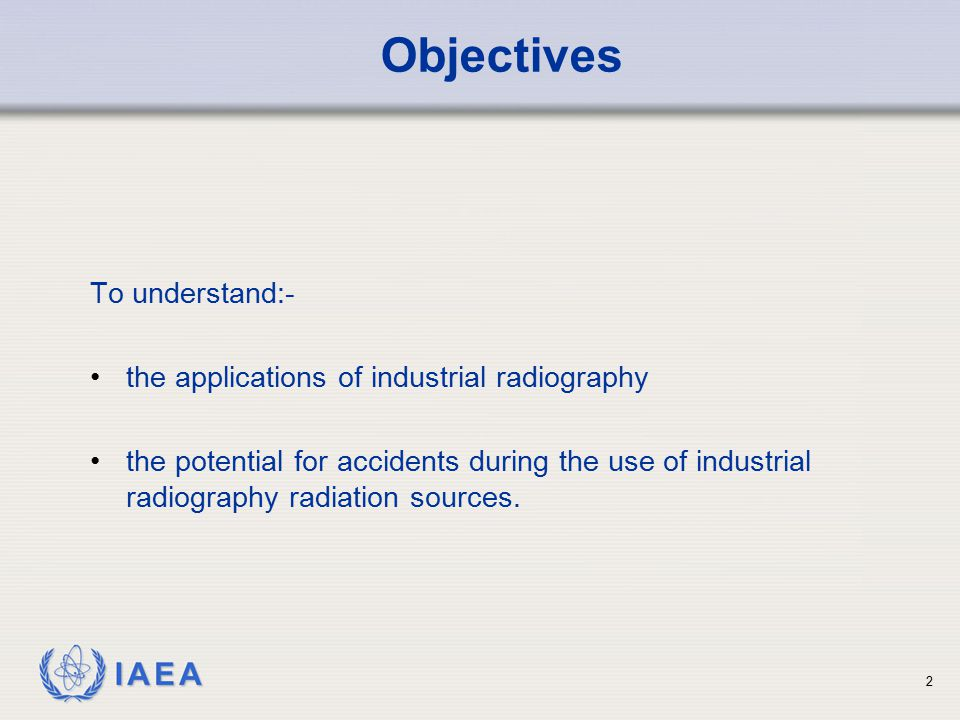 Objectives To understand:- the applications of industrial radiography