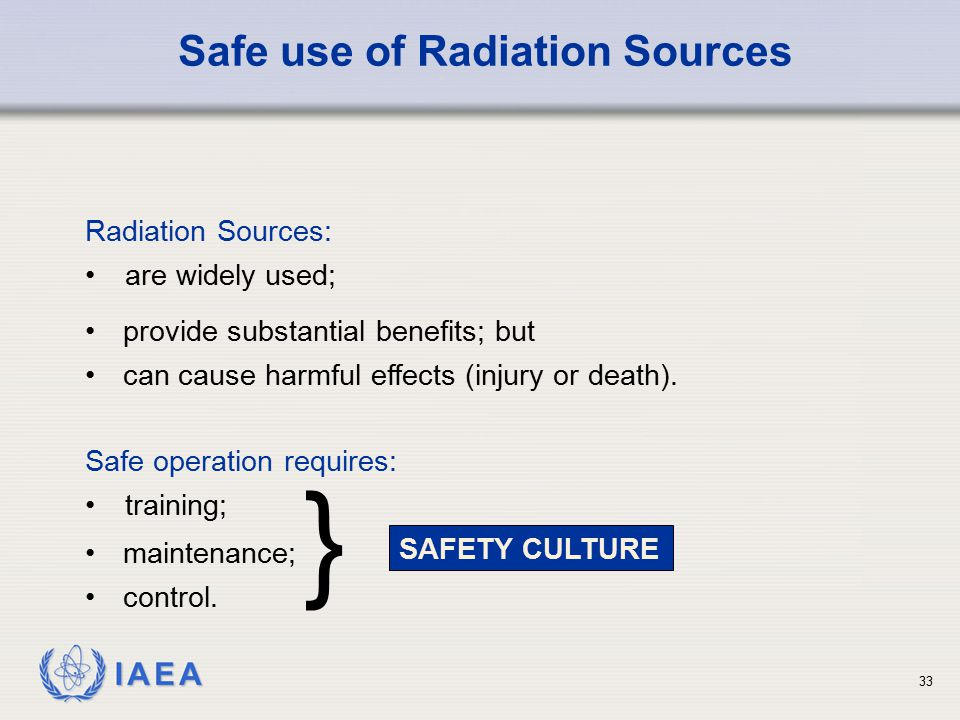 } Safe use of Radiation Sources Radiation Sources: are widely used;
