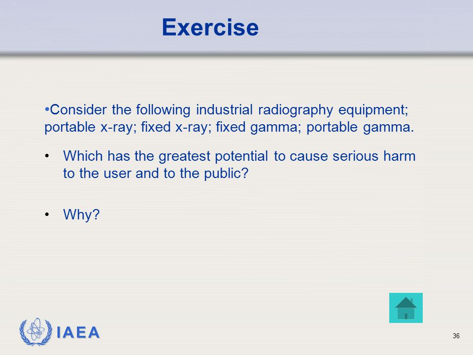 Exercise Consider the following industrial radiography equipment; portable x-ray; fixed x-ray; fixed gamma; portable gamma.