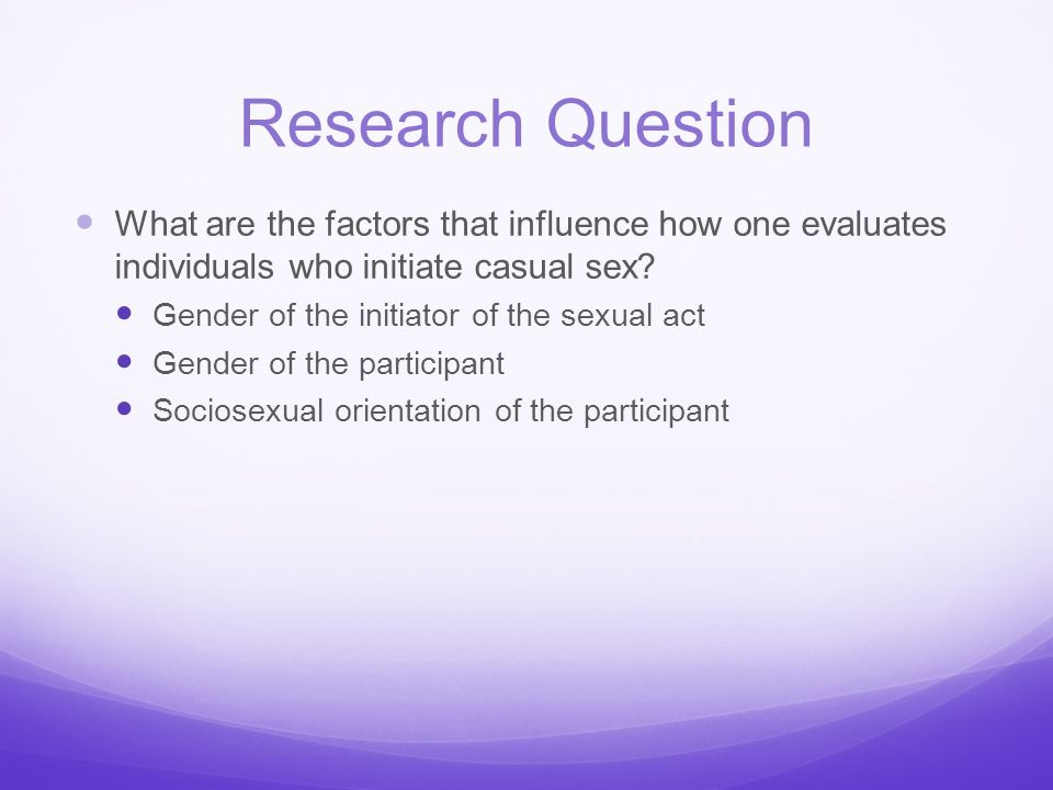 Research Question What are the factors that influence how one evaluates individuals who initiate casual sex
