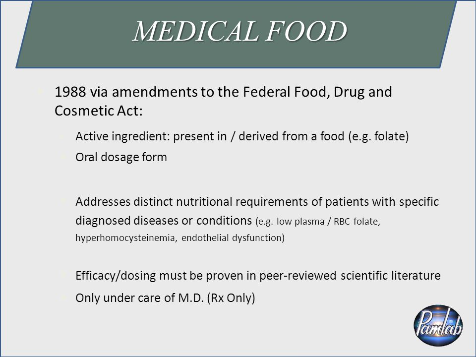 MEDICAL FOOD 1988 via amendments to the Federal Food, Drug and Cosmetic Act: Active ingredient: present in / derived from a food (e.g. folate)