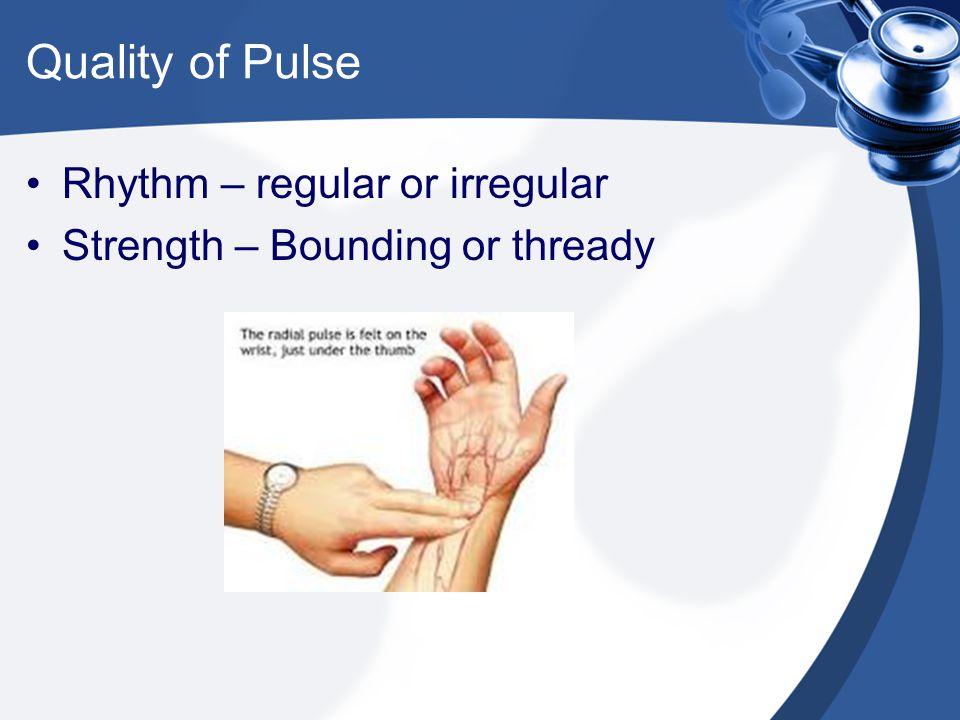 Quality of Pulse Rhythm – regular or irregular
