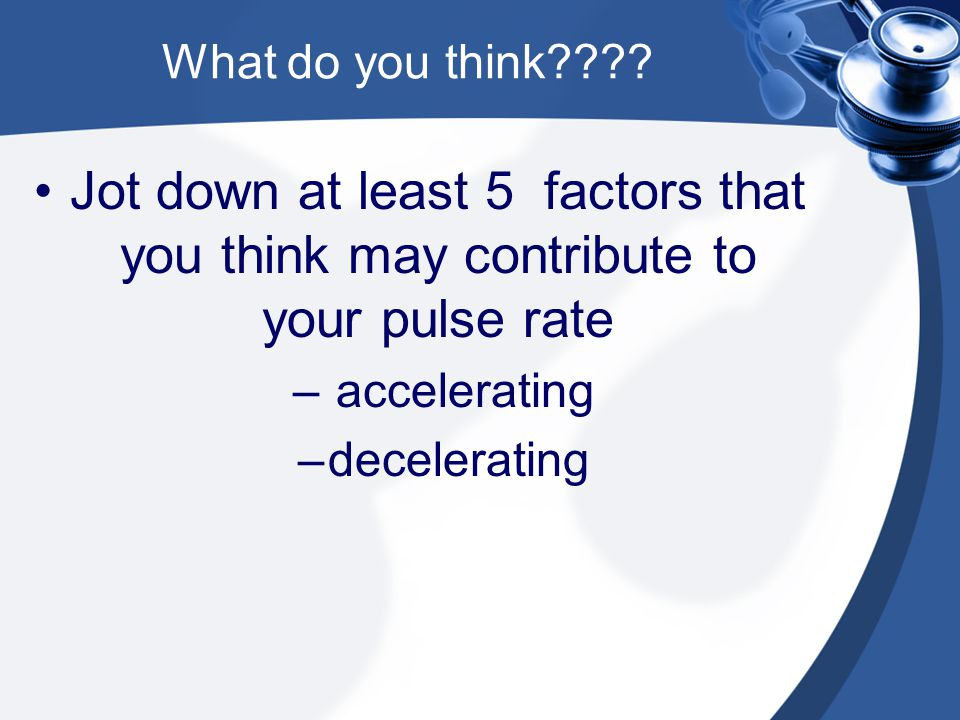 What do you think Jot down at least 5 factors that you think may contribute to your pulse rate.