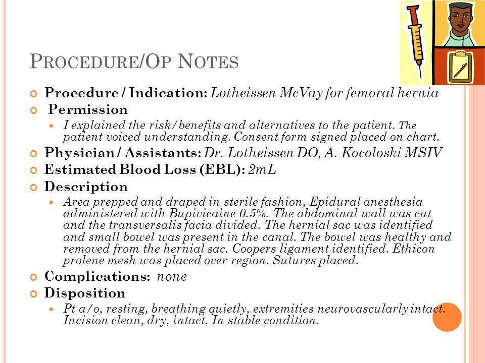 Procedure/Op Notes Procedure / Indication: Lotheissen McVay for femoral hernia. Permission.