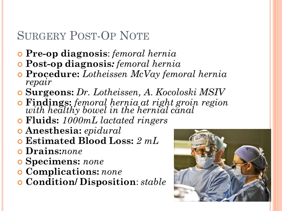 Surgery Post-Op Note Pre-op diagnosis: femoral hernia