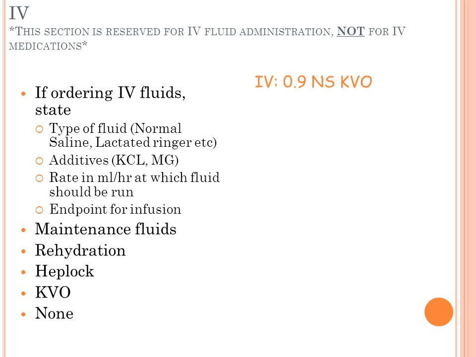 IV *This section is reserved for IV fluid administration, NOT for IV medications*