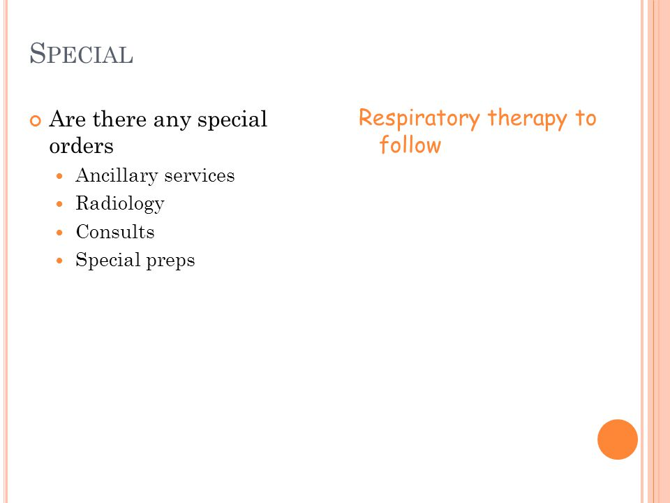 Special Are there any special orders Respiratory therapy to follow