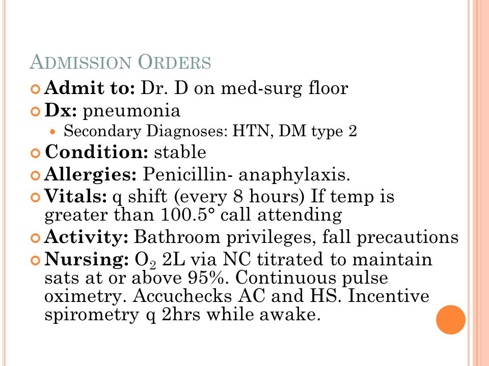 Admission Orders Admit to: Dr. D on med-surg floor Dx: pneumonia