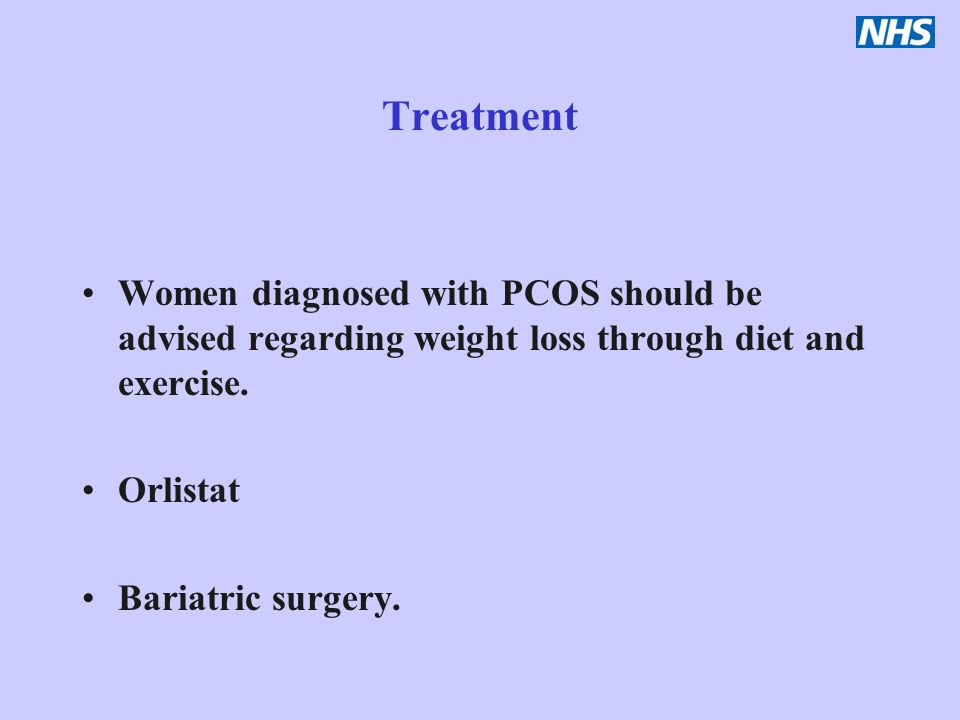 Treatment Women diagnosed with PCOS should be advised regarding weight loss through diet and exercise.