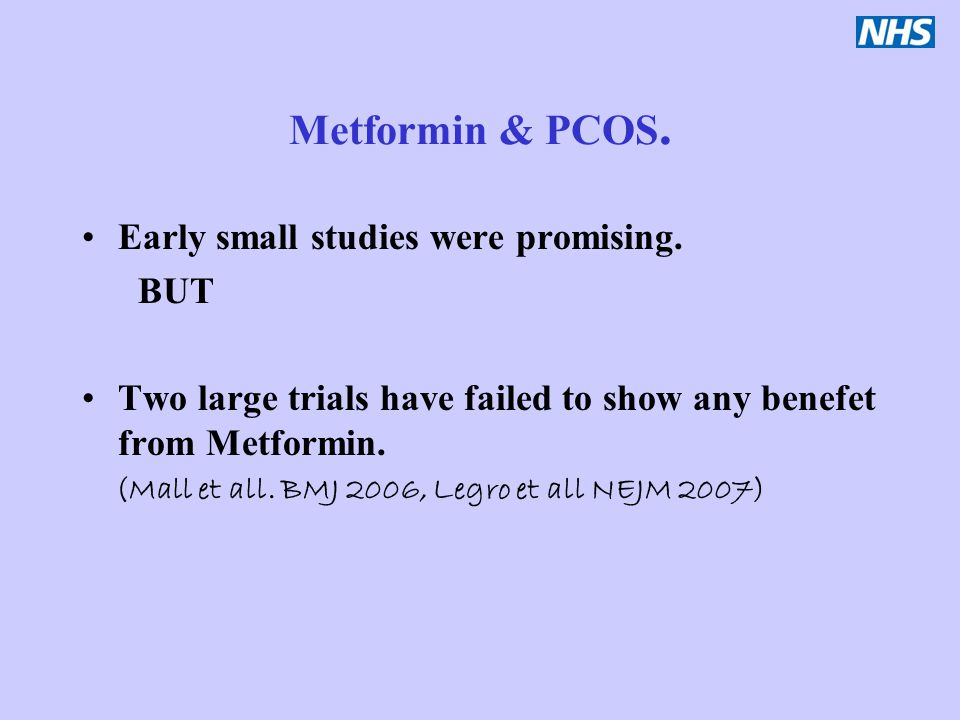 Metformin & PCOS. Early small studies were promising. BUT
