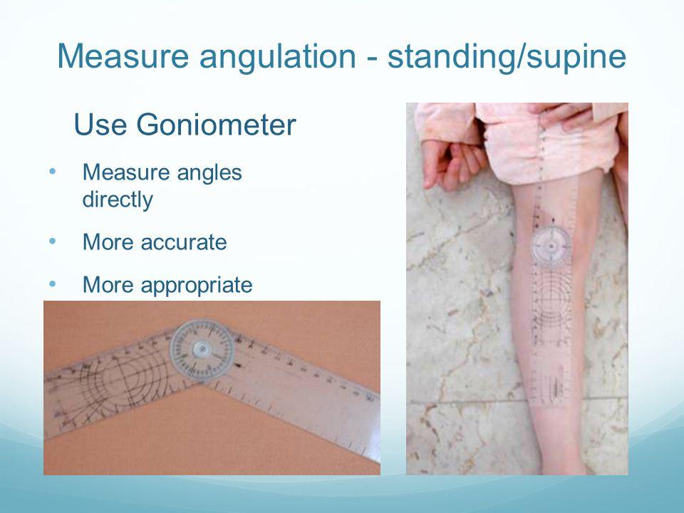 Measure angulation - standing/supine