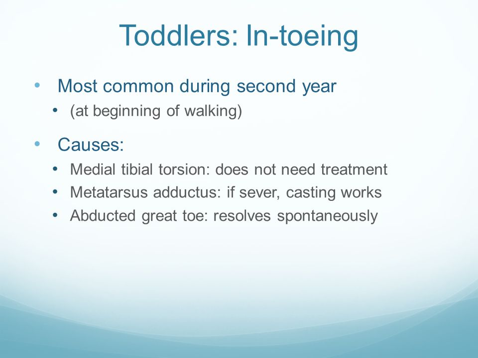 Toddlers: In-toeing Most common during second year Causes: