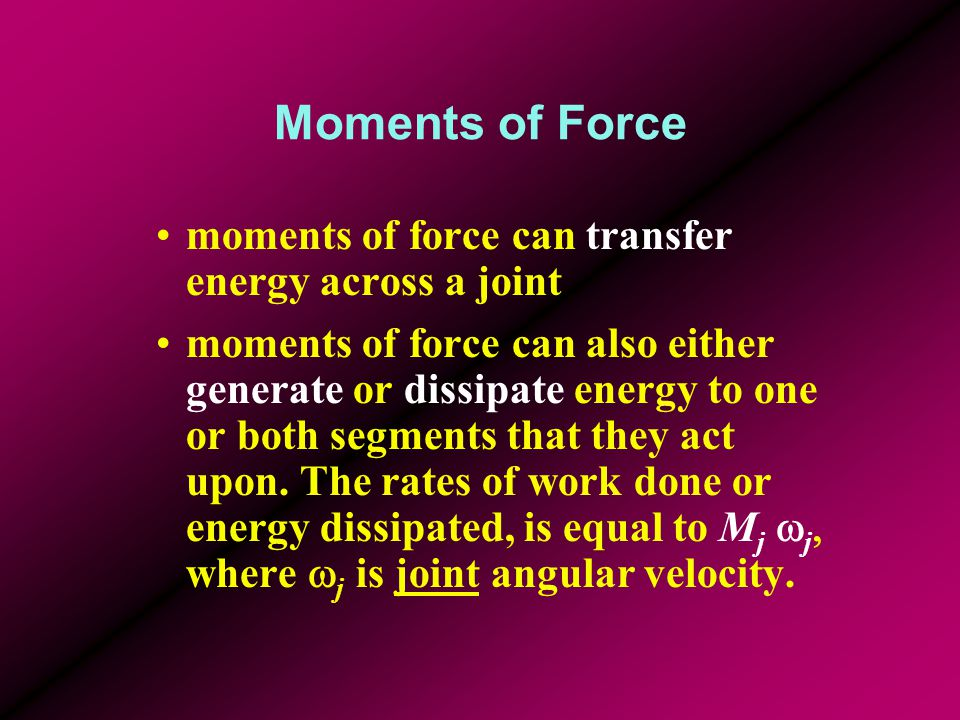 Moments of Force moments of force can transfer energy across a joint