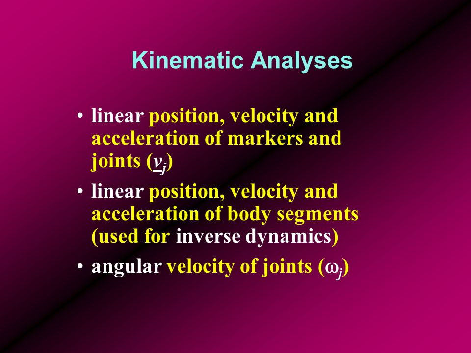 Kinematic Analyses linear position, velocity and acceleration of markers and joints (vj)