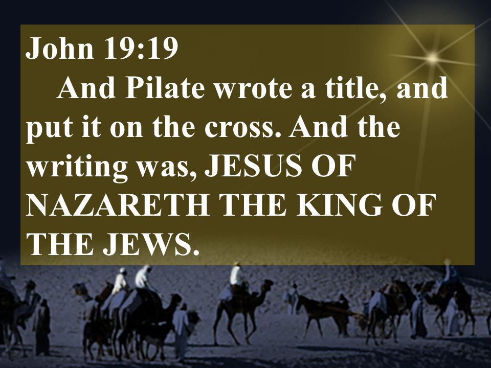 John 19:19 And Pilate wrote a title, and put it on the cross.