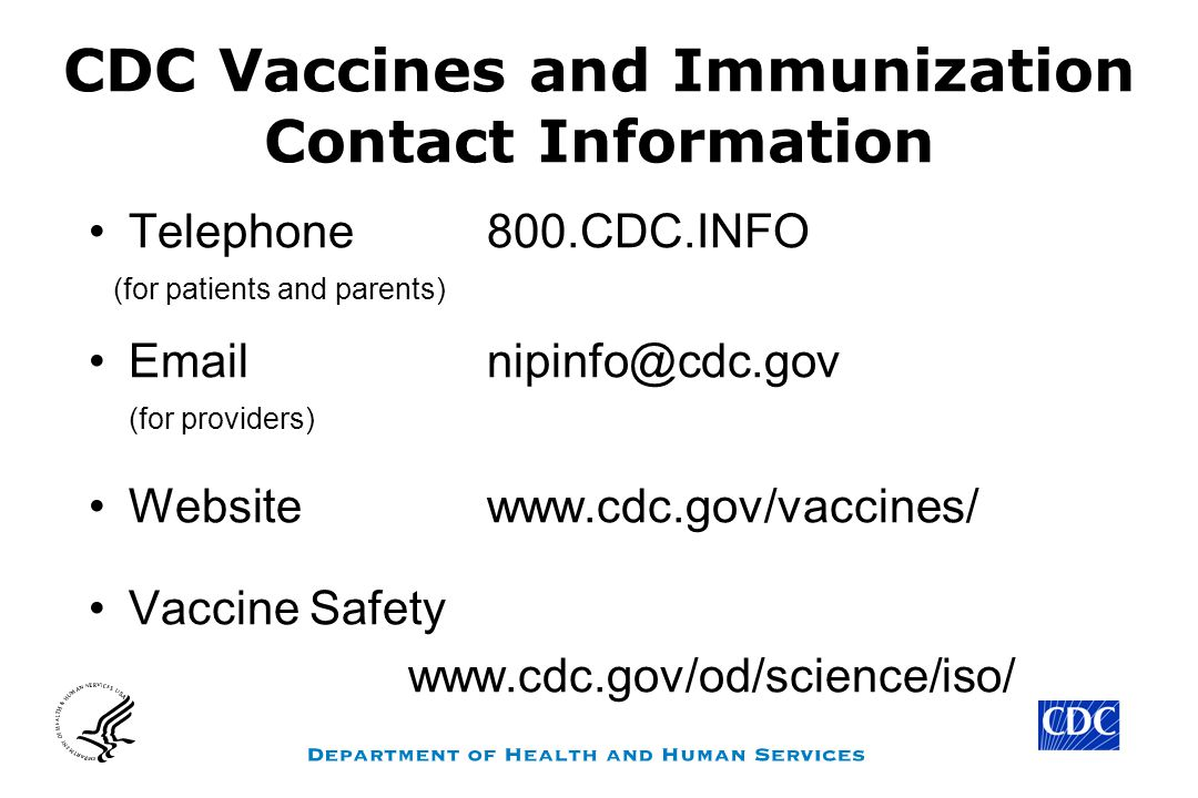CDC Vaccines and Immunization Contact Information Telephone 800.CDC.INFO. (for patients and parents)