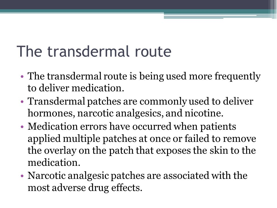 The transdermal route The transdermal route is being used more frequently to deliver medication.
