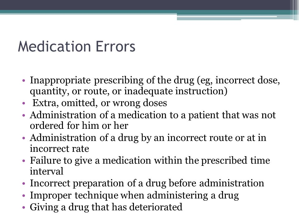 Medication Errors Inappropriate prescribing of the drug (eg, incorrect dose, quantity, or route, or inadequate instruction)