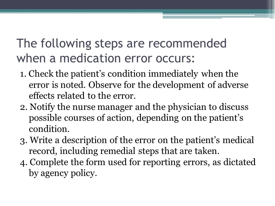 The following steps are recommended when a medication error occurs: