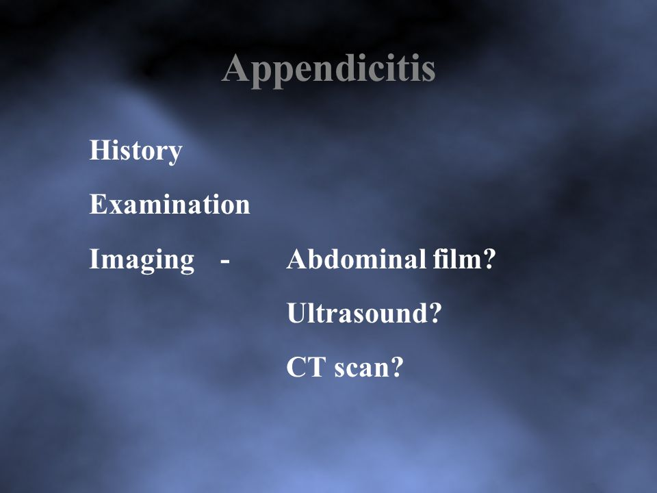 Appendicitis History Examination Imaging - Abdominal film Ultrasound