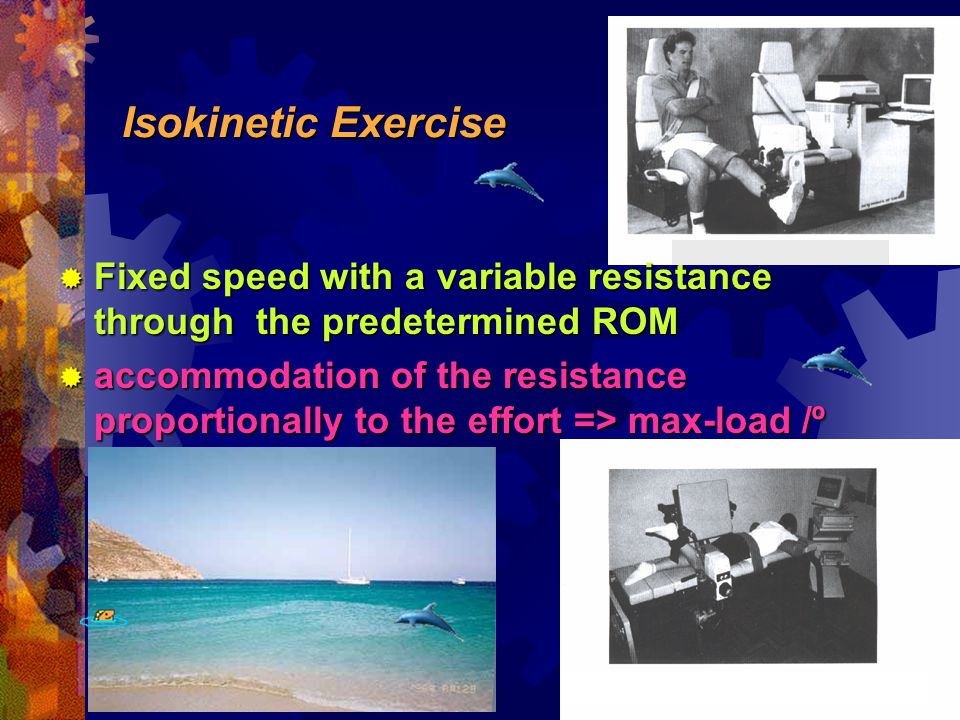 Isokinetic Exercise Fixed speed with a variable resistance through the predetermined ROM.