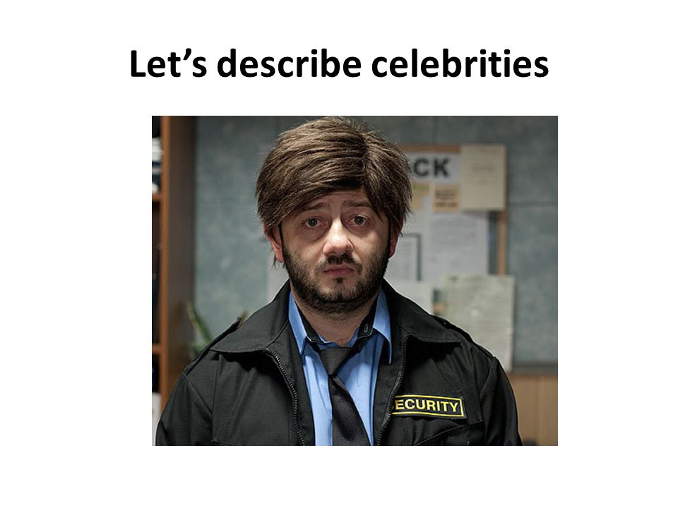 Let's describe celebrities