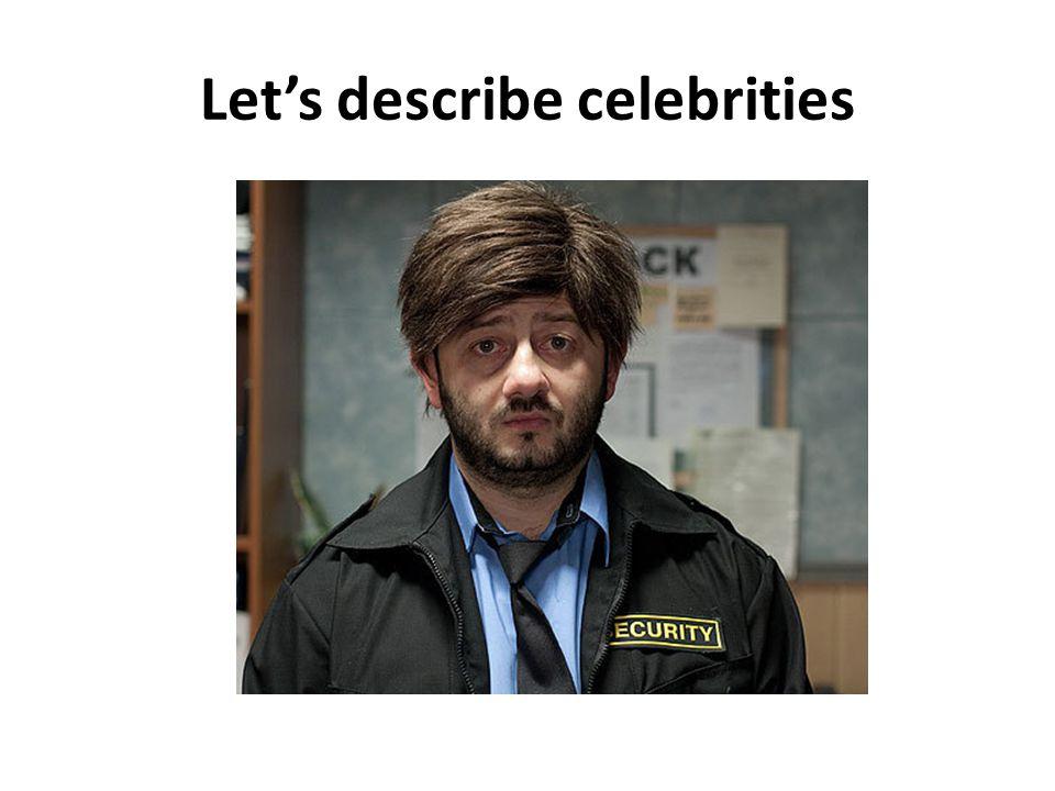 Let's describe celebrities