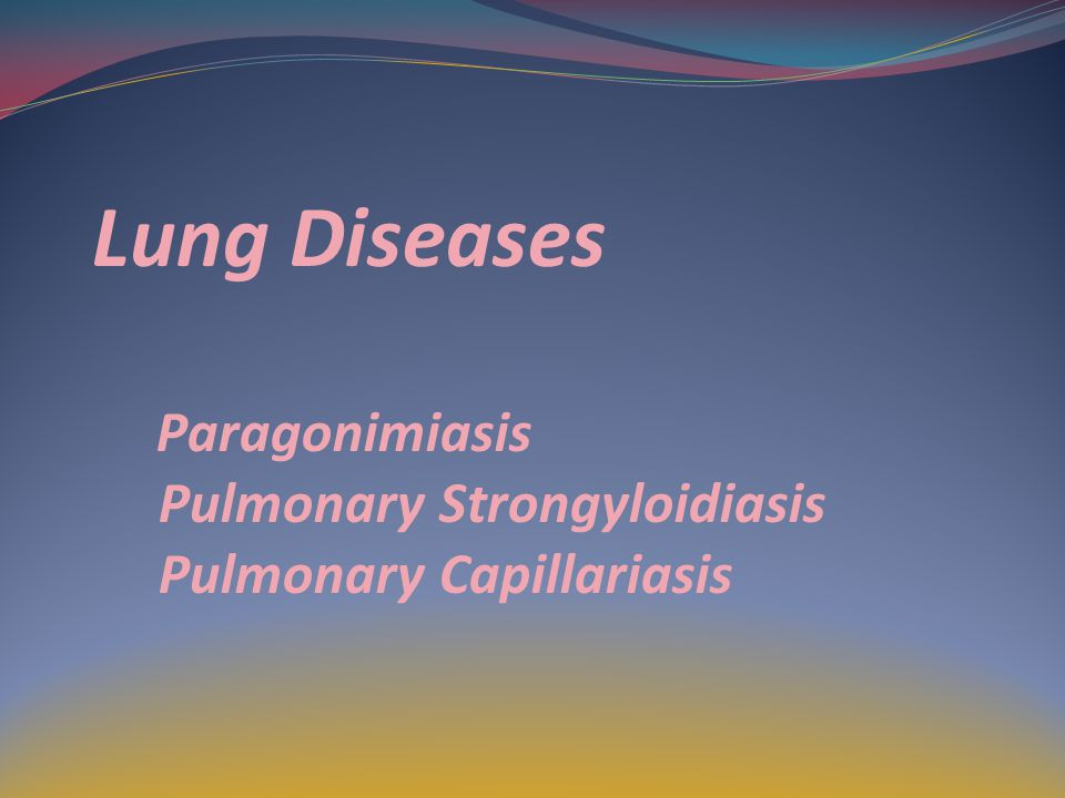 Lung Diseases Paragonimiasis Pulmonary Strongyloidiasis Pulmonary Capillariasis
