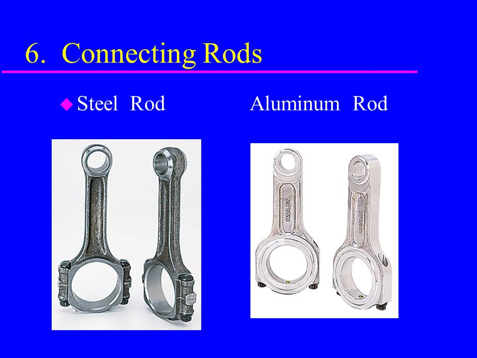 6. Connecting Rods Steel Rod Aluminum Rod