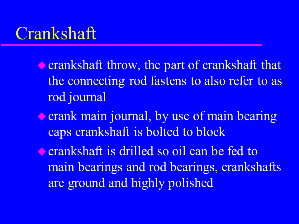 Crankshaft crankshaft throw, the part of crankshaft that the connecting rod fastens to also refer to as rod journal.