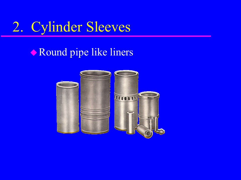 2. Cylinder Sleeves Round pipe like liners