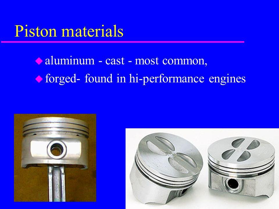 Piston materials aluminum - cast - most common,
