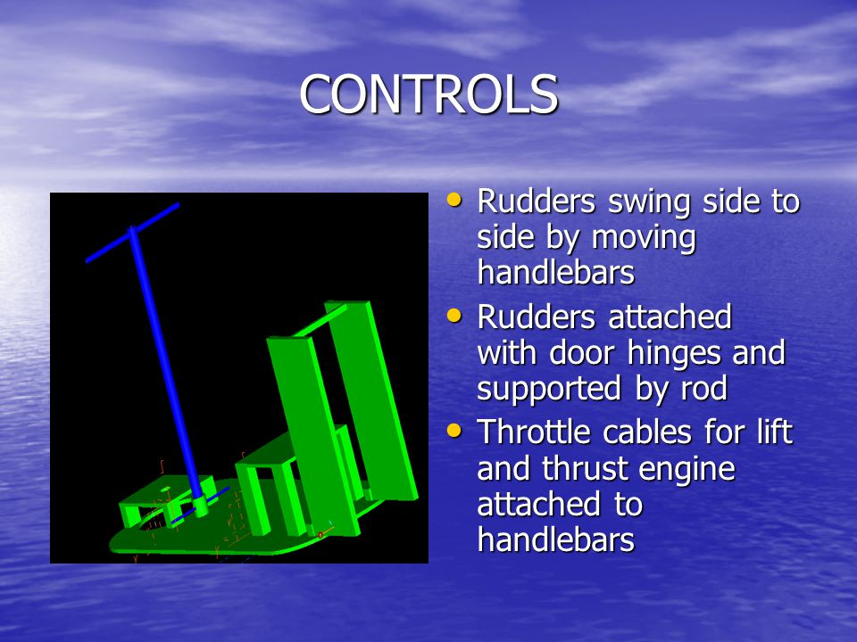 CONTROLS Rudders swing side to side by moving handlebars