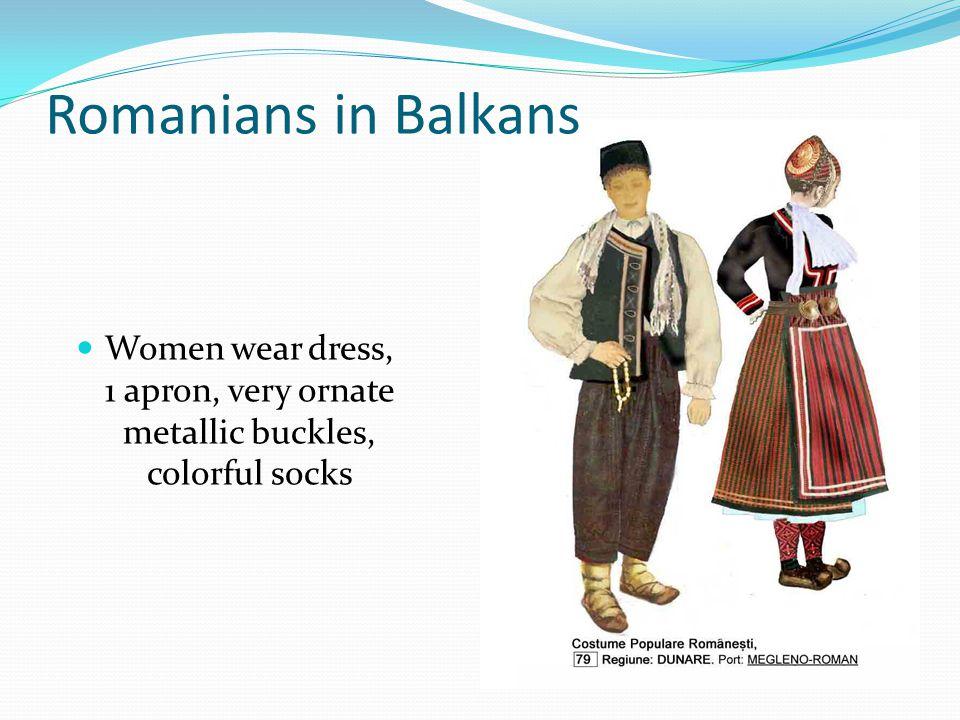 Romanians in Balkans Women wear dress, 1 apron, very ornate metallic buckles, colorful socks