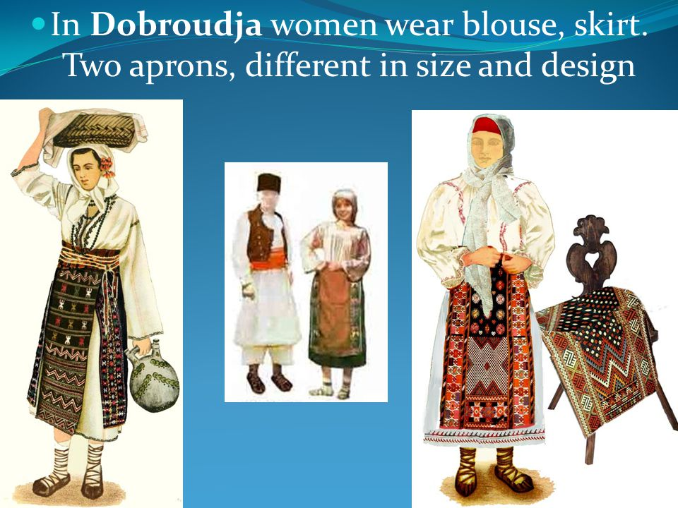 In Dobroudja women wear blouse, skirt