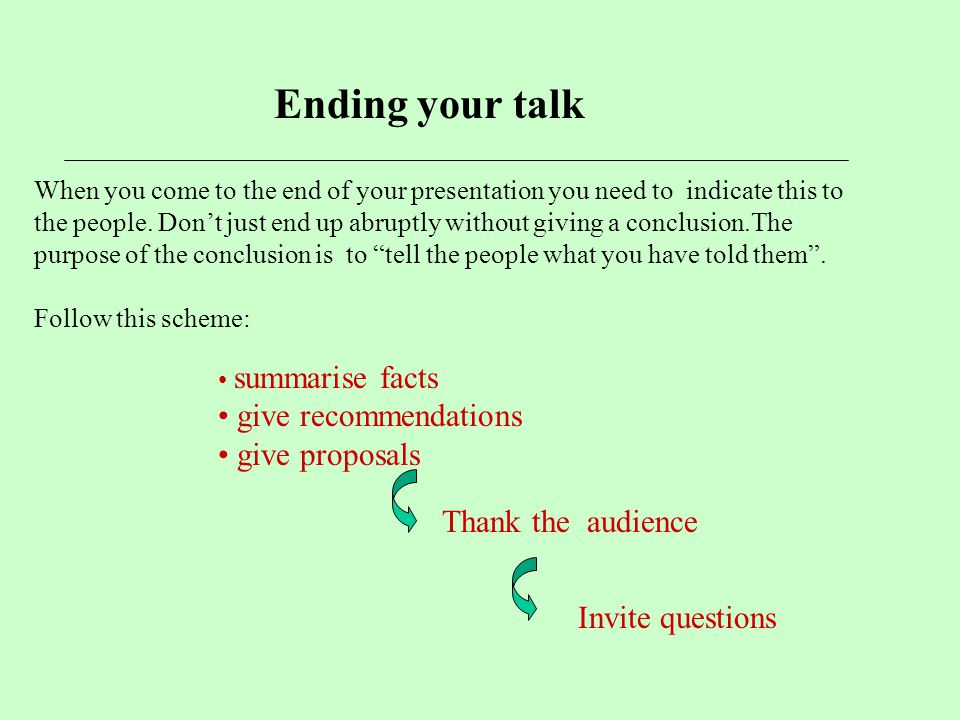 Ending your talk give recommendations give proposals