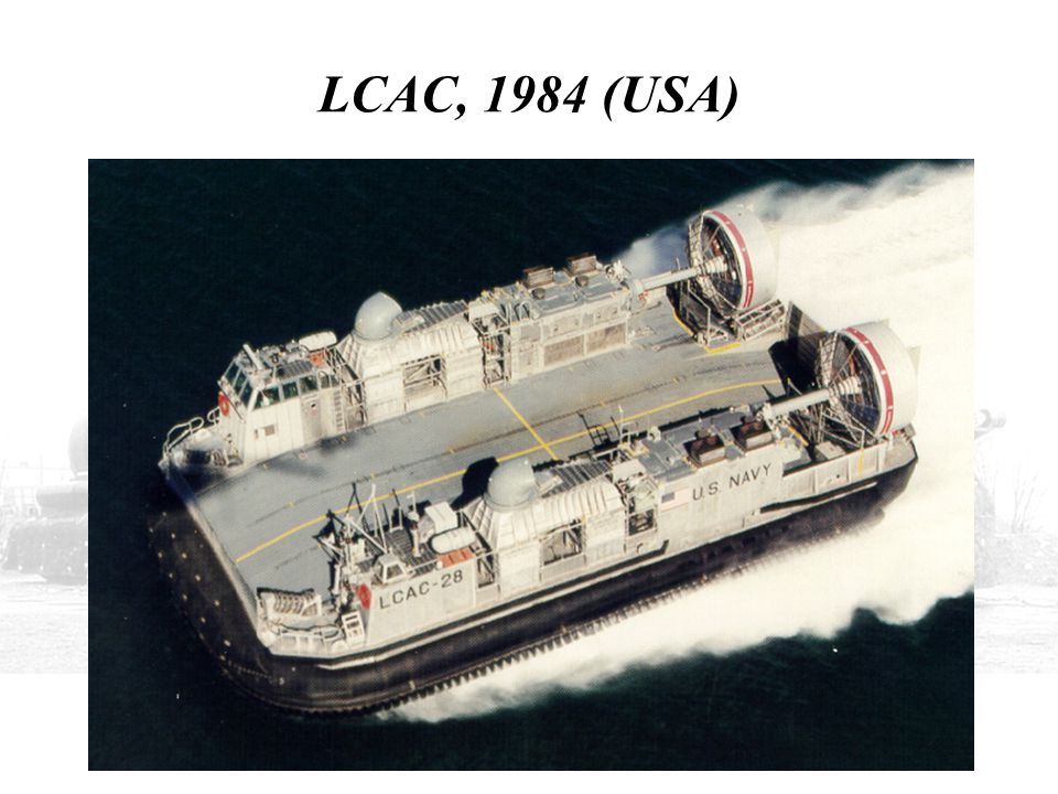 LCAC, 1984 (USA) HERE IS THE U.S. NAVY'S LCAC OF WHICH 91 WERE BUILT, AND 30 OF WHICH HAVE NOW BEEN TREATED TO A SERVICE-LIFE EXTENSION PROGRAM.