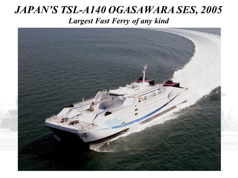 JAPAN'S TSL-A140 OGASAWARA SES, 2005 Largest Fast Ferry of any kind
