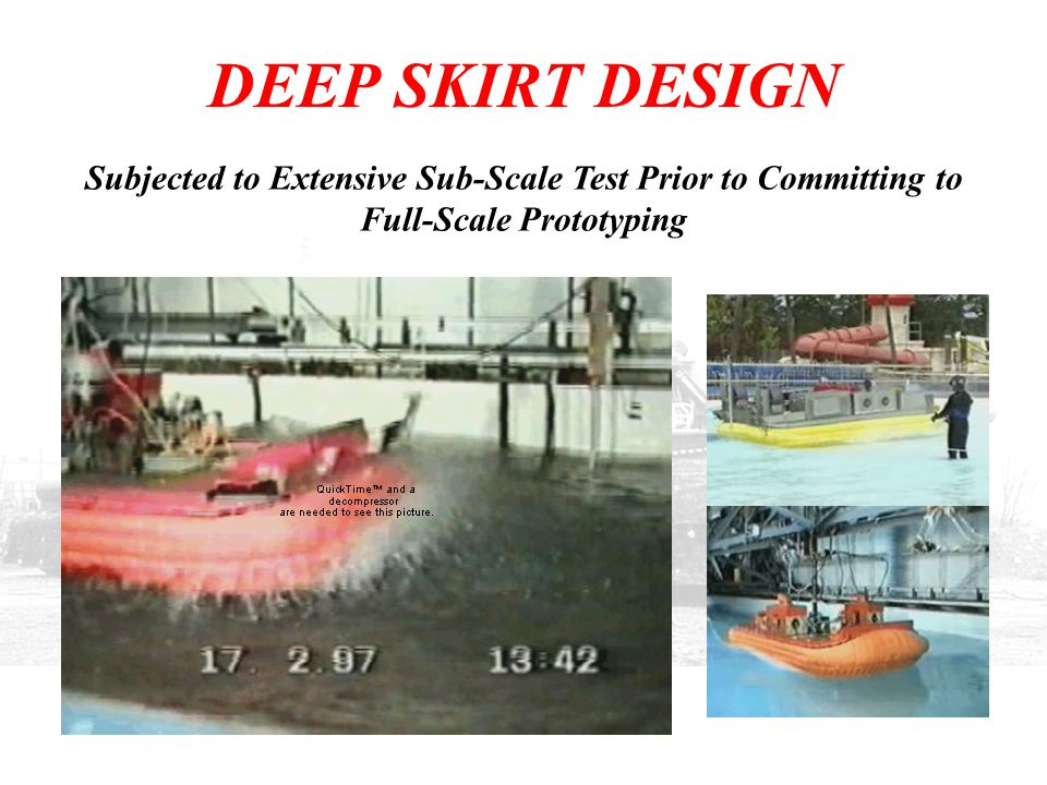 DEEP SKIRT DESIGN Subjected to Extensive Sub-Scale Test Prior to Committing to Full-Scale Prototyping.