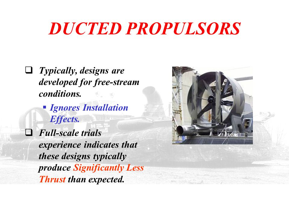 DUCTED PROPULSORS Typically, designs are developed for free-stream conditions. Ignores Installation Effects.