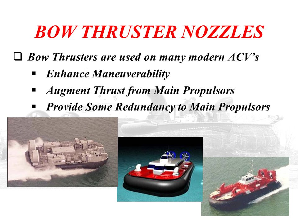 BOW THRUSTER NOZZLES Bow Thrusters are used on many modern ACV's