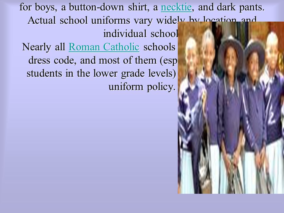 The Catholic school uniform in Canada consists of a pleated plaid skirt or jumper (a sleeveless dress), Mary Jane or saddle shoes, a blouse, and a sweater, for girls; for boys, a button-down shirt, a necktie, and dark pants.