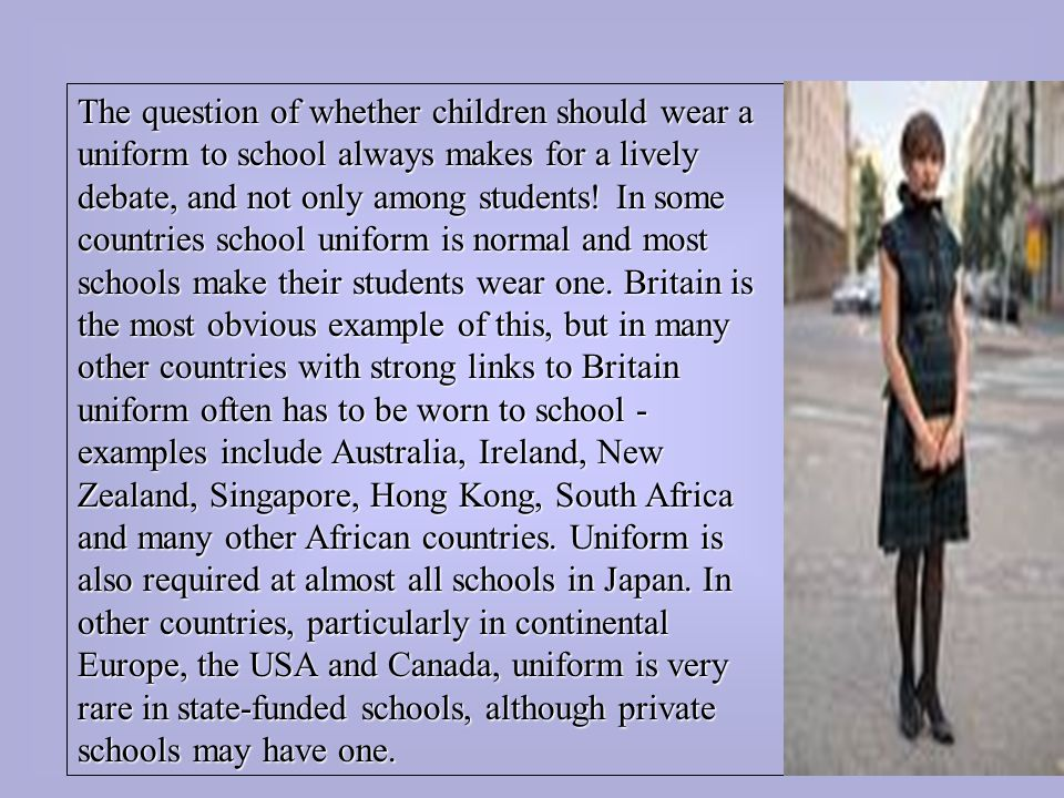 should children wear uniforms to school The third supporting reason for kids not to be required to wear school uniforms is when would you wear all of the clothes that you do own students should be required to wear uniforms because it creates an organized and orderly atmosphere, eliminates popularity.