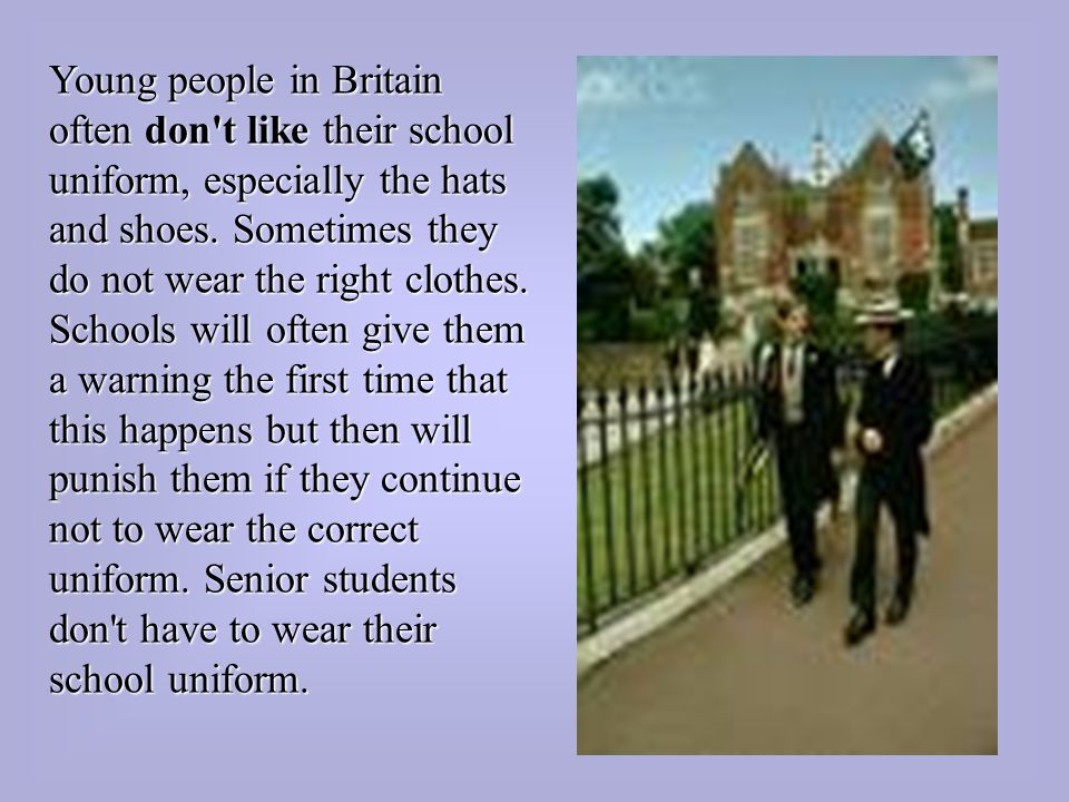 Young people in Britain often don t like their school uniform, especially the hats and shoes.