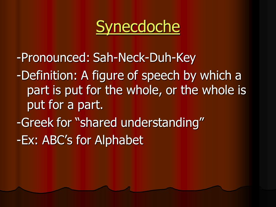 Synecdoche -Pronounced: Sah-Neck-Duh-Key