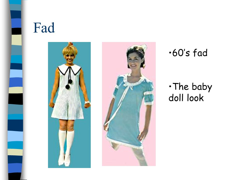 Fad 60's fad The baby doll look 60's fad