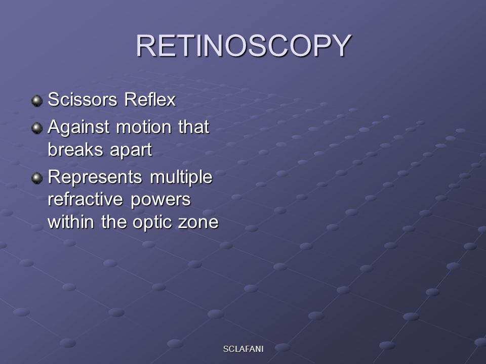 RETINOSCOPY Scissors Reflex Against motion that breaks apart