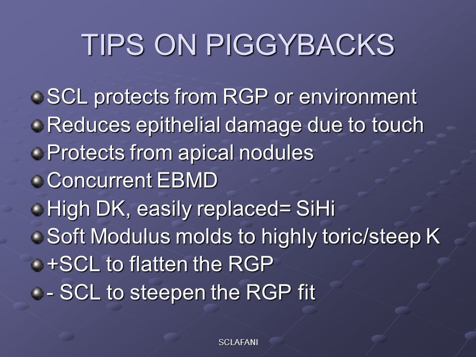 TIPS ON PIGGYBACKS SCL protects from RGP or environment