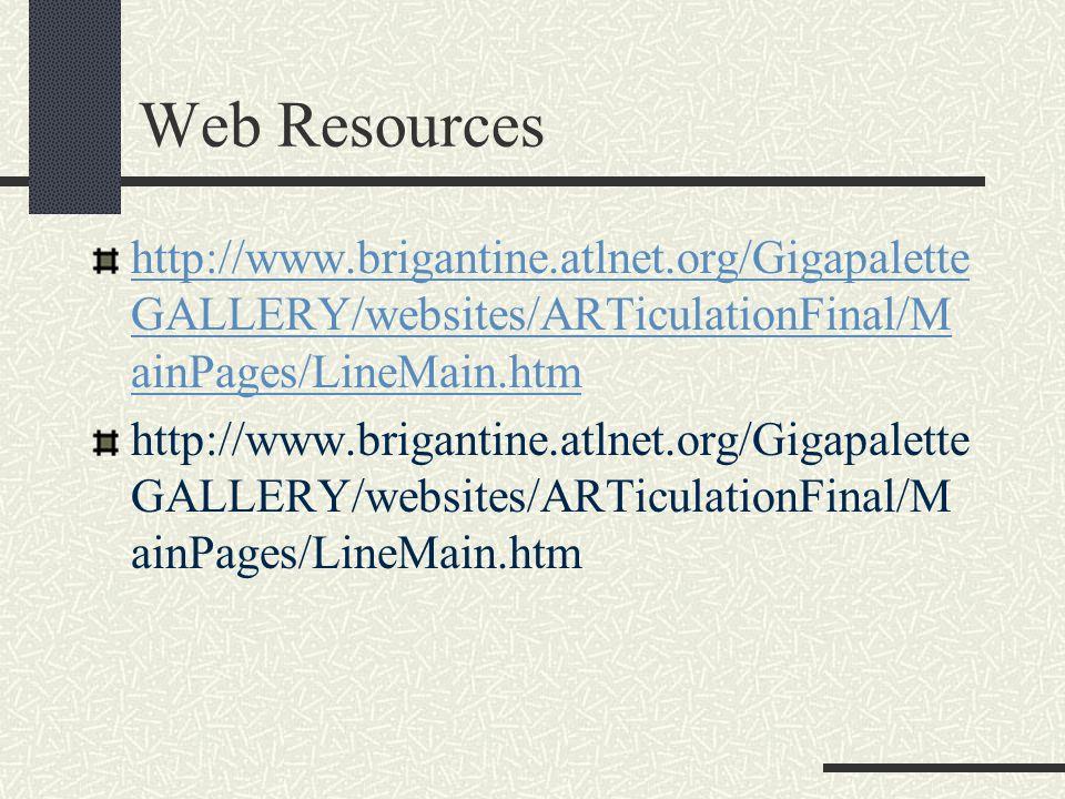 Web Resources http://www.brigantine.atlnet.org/GigapaletteGALLERY/websites/ARTiculationFinal/MainPages/LineMain.htm.